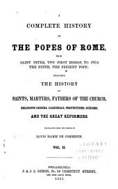 A complete history of the popes of Rome, from Saint Peter, the first bishop, to Pius the ninth, the present pope: Volume 2