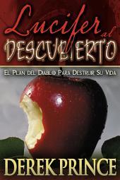 Lucifer al Descubierto: El Plan del Diablo para Destruir Su Vida