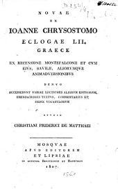 Novae ex Ioanne Chrysostomo Eclogae LII graece ex recensione Montfalconii et cum eius, Savilii, aliorumque animadversionnibus... studio Chr. Frid. de Matthaei