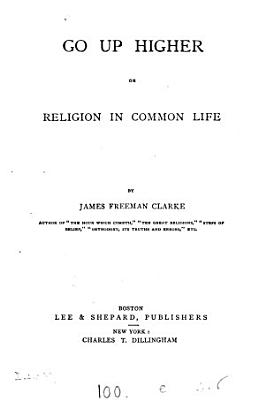 Go Up Higher  Or  Religion in Common Life PDF
