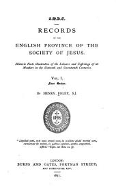 Records of the English Province of the Society of Jesus: Historic Facts Illustrative of the Labours and Sufferings of Its Members in the Sixteenth and Seventeenth Centuries