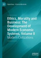 Ethics  Morality and Business  The Development of Modern Economic Systems  Volume II PDF
