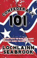 Confederacy 101  Amazing Facts You Never Knew about America s Oldest Political Tradition PDF