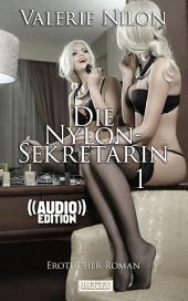 Die Nylon-Sekretärin 1 - Erotischer Roman (( Audio )) [Edition Edelste Erotik]: Buch & Hörbuch