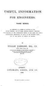 Useful Information for Engineers: Third Series. As Comprised in a Series of Lectures on the Applied Sciences; and on Other Kindred Subjects; Together with Treatises on the Comparative Merits of the Paris and London International Exhibitions, on Roofs, on the Atlantic Cable, and on the Effect of Impact on Girders, Volume 3