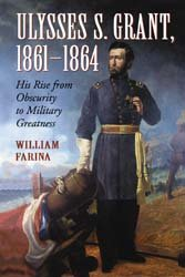 Ulysses S. Grant, 1861–1864: His Rise from Obscurity to Military Greatness