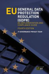 EU General Data Protection Regulation  GDPR      An implementation and compliance guide  fourth edition PDF