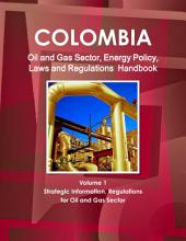 Colombia Oil & Gas Sector Energy Policy, Laws and Regulations Handbook