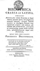 Bibliotheca graeca et latina complectens...