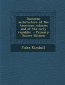 Domestic Architecture of the American Colonies and of the Early Republic   Primary Source Edition PDF