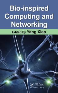 Bio Inspired Computing and Networking