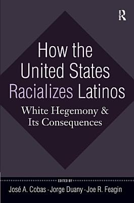 How the United States Racializes Latinos