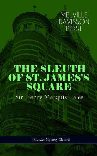 The Sleuth Of St Jamess Square Sir Henry Marquis Tales Murder Mystery Classic