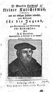 D. Martin Luthers kleiner Katechismus, erklärt, und mit nöthigen zusätzen vermehrt ... von J. L. Parisius ... Dritte Auflage