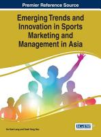 Emerging Trends and Innovation in Sports Marketing and Management in Asia PDF