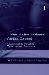 Understanding Treatment Without Consent: An Analysis of the Work of the Mental Health Act Commission