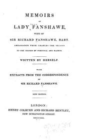Memoirs of Lady Fanshawe: Wife of Sir Richard Fanshawe, Bart., Ambassador from Charles the Second to the Courts of Portugal and Madrid