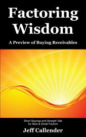 Factoring Wisdom: Short Sayings and Straight Talk for New and Small Factors: a Preview to Buying Receivables