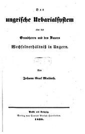 Das ungrische Urbarialsystem oder des Grundherrn und des Bauers Wechselverhältniß in Ungarn