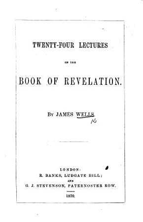 Twenty four Lectures on the Book of Revelation  etc PDF