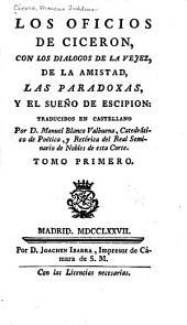 Los Oficios de Ciceron: con los dialogos de la Vejez, de la Amistad, las Paradoxas, y el Sueno de Escipion, Volumen 1
