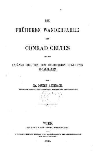 Die fr  heren Wanderjahre des Conrad Celtes und die Anf  nge der von ihm errichteten gelehrten Sodalit  ten PDF