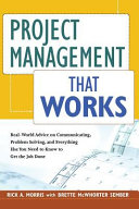 Project Management That Works  Real World Advice on Communicating  Problem Solving  and Everything Else You Need to Get the Job Done