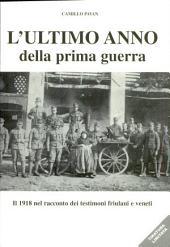L'ultimo anno della prima guerra: Il 1918 nel racconto dei testimoni friulani e veneti