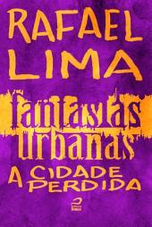 Fantasias Urbanas - A cidade perdida