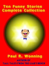 Ten Funny Stories Complete Collection: A Collection of Ten Great Short Humor Stories