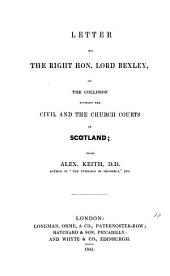 Letter to ... lord Bexley, on the collision between the civil and the Church courts in Scotland: Volume 10