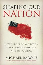 Shaping Our Nation: How Surges of Migration Transformed America and Its Politics