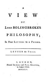 A View Of Lord Bolingbroke's Philosophy: In Four Letters to a Friend. Letter the Third, Volume 2