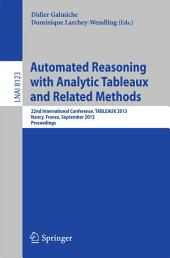 Automated Reasoning with Analytic Tableaux and Related Methods: 22nd International Conference, TABLEAUX 2013, Nancy, France, September 16-19, 2013, Proceedings