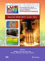 Proceedings of the 2013 International Symposium on Liquid Metal Processing and Casting PDF