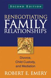 Renegotiating Family Relationships, Second Edition: Divorce, Child Custody, and Mediation, Edition 2