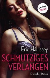 Schmutziges Verlangen: Erotischer Roman