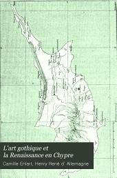 L'art gothique et la Renaissance en Chypre: Ouvrage publiée sous les auspices au Ministère de l'Instruction publique et des Beaux-Arts, Volume1