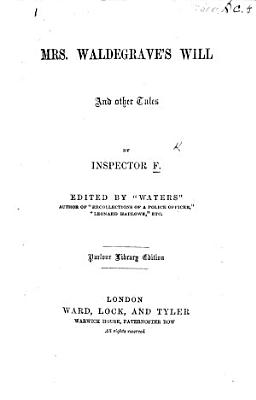 Mrs  Waldegrave s Will  and other Tales  By Inspector F  Edited by    Waters     i e  William Russell   Parlour Library edition PDF