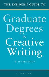 The Insider's Guide to Graduate Degrees in Creative Writing