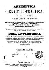 Aritmética científico-práctica dirigida á las escuelas y á los jóvenes del comercio: que contiene la subdivision y relacion de las medidas de España, Francia é Inglaterra ...