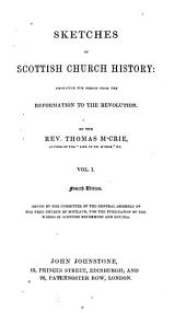 Sketches of Scottish Church History: Embracing the Period from the Reformation to the Revolution, Volume 1