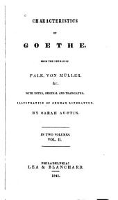 Characteristics of Goethe: From the German of Falk, Von Müller, Etc., with Notes, Original and Translated, Illustrative of German Literature, Volume 2