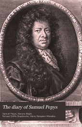 The Diary of Samuel Pepys: For the First Time Fully Transcribed from the Shorthand Manuscript in the Pepysian Library, Magdalene College, Cambridge, by the Rev. Mynors Bright ... Eith Lord Braybrooke's Notes;