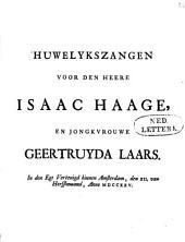 Huwelykszangen voor den heere Isaac Haage, en jongkvrouwe Geertruyda Laars: In den egt verëenigd binnen Amsterdam, den XII. van Herfstmaand, anno MDCCXXV.