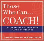 Those Who Can. . .Coach!: Celebrating Coaches Who Make a Difference