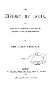 The History of India, from the Earliest Period to the Close of Lord Dalhousie's Administration: Volume 2