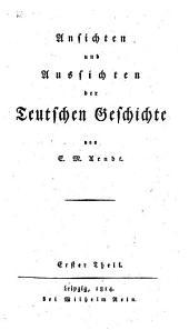 Ansichten und Aussichten der teutschen Geschichte: Band 1