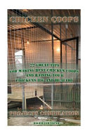 Chicken Coops Projects Compilation: 22 Great Tips for Making Best Chicken Coops and Raising Your Chickens Big and Healthy
