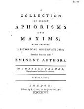 A Collection of Select Aphorisms and Maxims: With Several Historical Observations: Extracted from the Most Eminent Authors